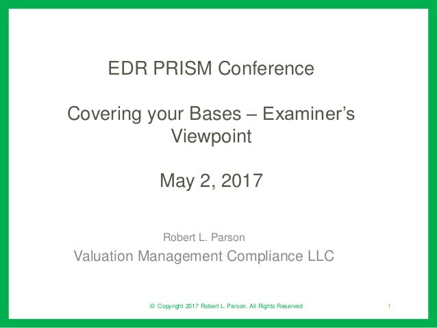 EDR PRISM Conference Covering your Bases – Examiner's Viewpoint May 2, 2017 Robert L. Parson Valuation Management Complian...