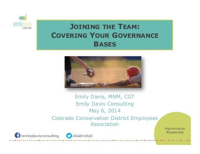 /emilydavisconsulting /AskEmilyD JOINING THE TEAM: COVERING YOUR GOVERNANCE BASES Emily Davis, MNM, CGT Emily Davis Consul...