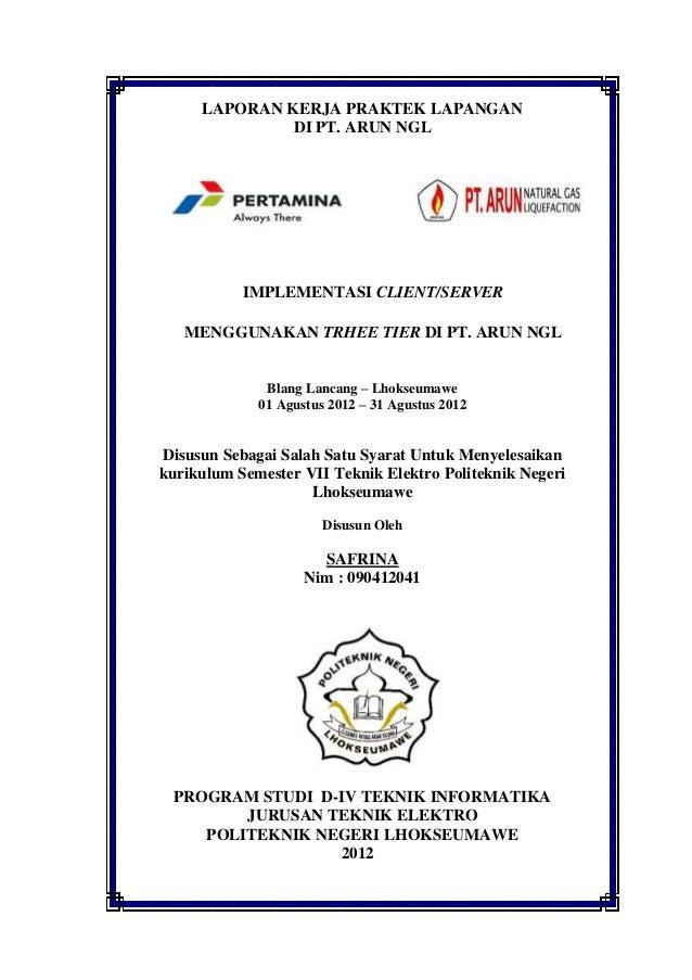 LAPORAN KERJA PRAKTEK LAPANGAN              DI PT. ARUN NGL           IMPLEMENTASI CLIENT/SERVER   MENGGUNAKAN TRHEE TIER ...