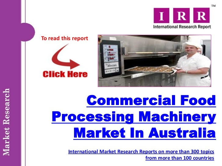 To read this report        Commercial Food    Processing Machinery       Market In Australia          International Market...