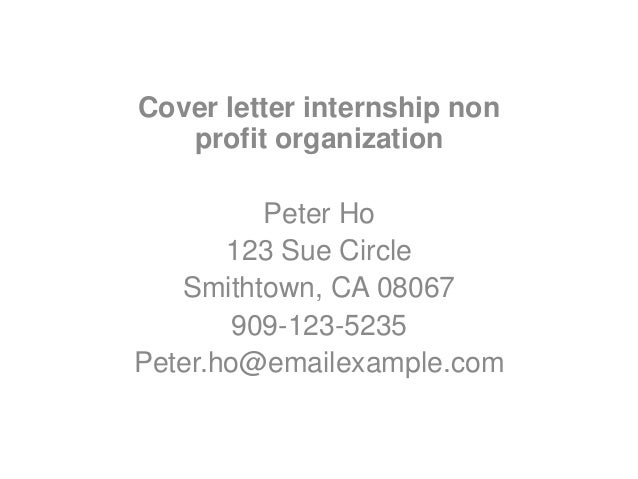 Cover Letter Internship Non Profit Organization Peter Ho 123 Sue Circle  Smithtown, ...  Cover Letter Non Profit