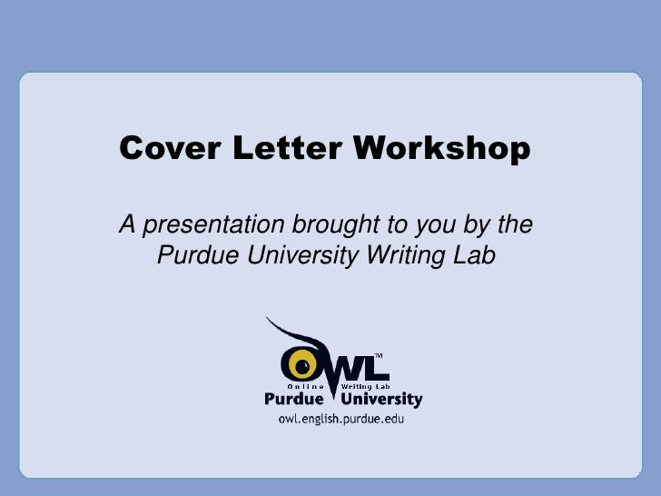 purdue owl cover letter workshop Cover letter model (purdue ag economics) sciencejobsorg career resources (resume tips, cover letter tips $tart $mart workshop on negotiating your starting s.