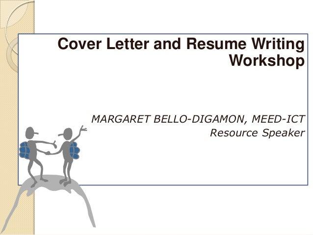 Cover Letter and Resume Writing Workshop  MARGARET BELLO-DIGAMON, MEED-ICT Resource Speaker