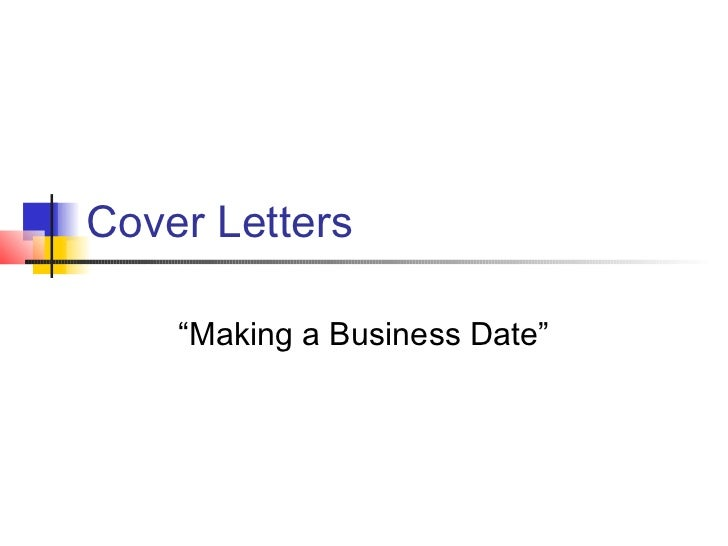 "Cover Letters    ""Making a Business Date"""
