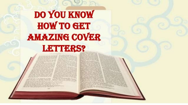 Do You Know How to Get Amazing Cover Letters?