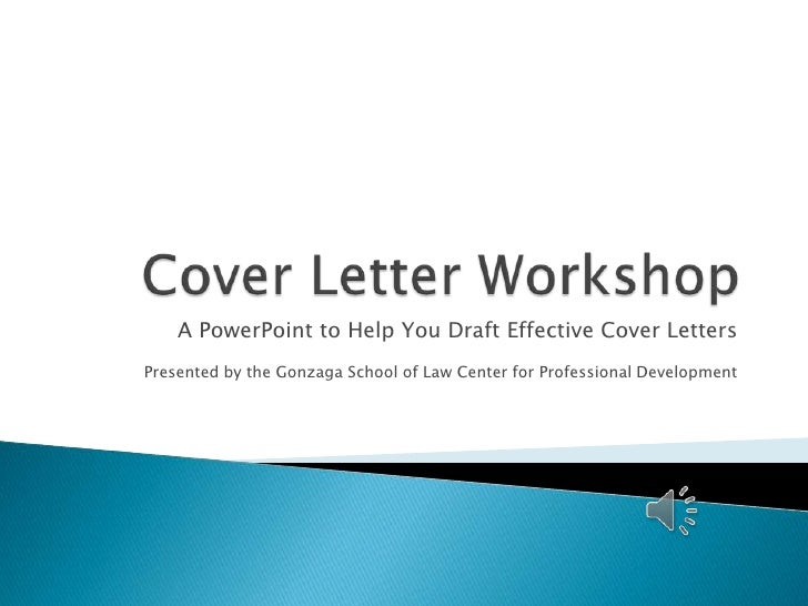 Cover Letter Workshop<br />A PowerPointto Help You Draft Effective Cover Letters<br />Presented by the Gonzaga School of L...