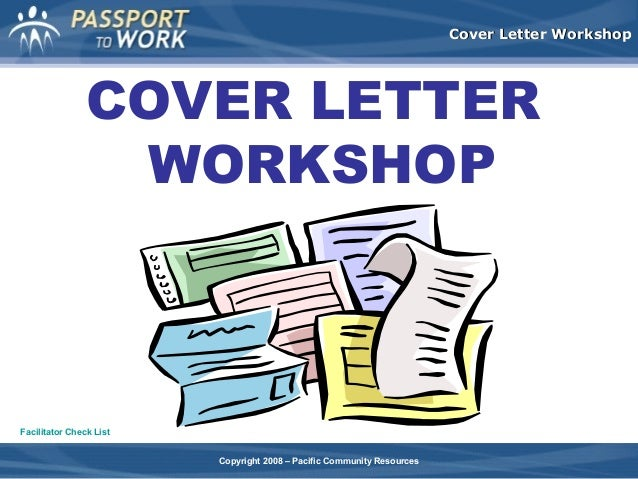 Cover Letter Workshop  COVER LETTER WORKSHOP  Facilitator Check List Copyright 2008 – Pacific Community Resources