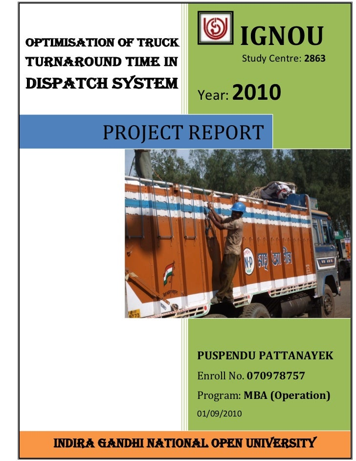 OPTIMISATION OF TRUCK            IGNOUTURNAROUND TIME IN                   Study Centre: 2863DISPATCH SYSTEM              ...