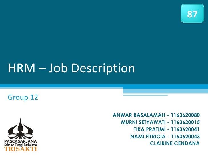 87HRM – Job DescriptionGroup 12                 ANWAR BASALAMAH – 1163620080                   MURNI SETYAWATI - 116362001...