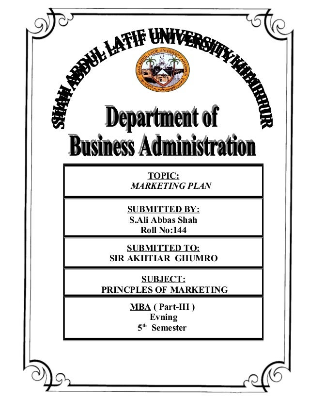 TOPIC: MARKETING PLAN SUBMITTED BY: S.Ali Abbas Shah Roll No:144 SUBMITTED TO: SIR AKHTIAR GHUMRO SUBJECT: PRINCPLES OF MA...