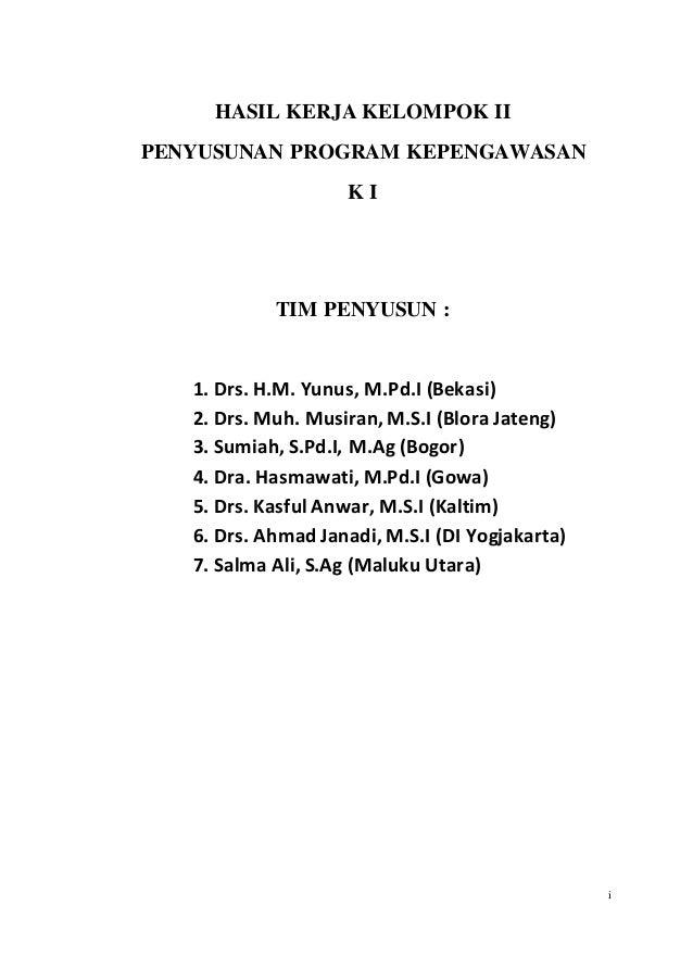 i HASIL KERJA KELOMPOK II PENYUSUNAN PROGRAM KEPENGAWASAN K I TIM PENYUSUN : 1. Drs. H.M. Yunus, M.Pd.I (Bekasi) 2. Drs. M...