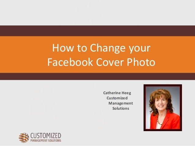 Catherine Heeg Customized Management Solutions How to Change your Facebook Cover Photo