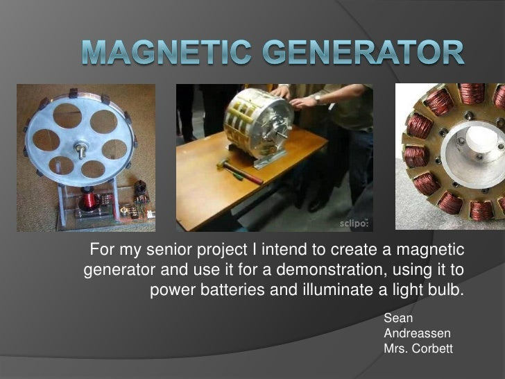 For my senior project I intend to create a magneticgenerator and use it for a demonstration, using it to        power batt...