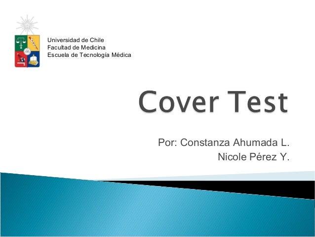 Por: Constanza Ahumada L. Nicole Pérez Y. Universidad de Chile Facultad de Medicina Escuela de Tecnología Médica