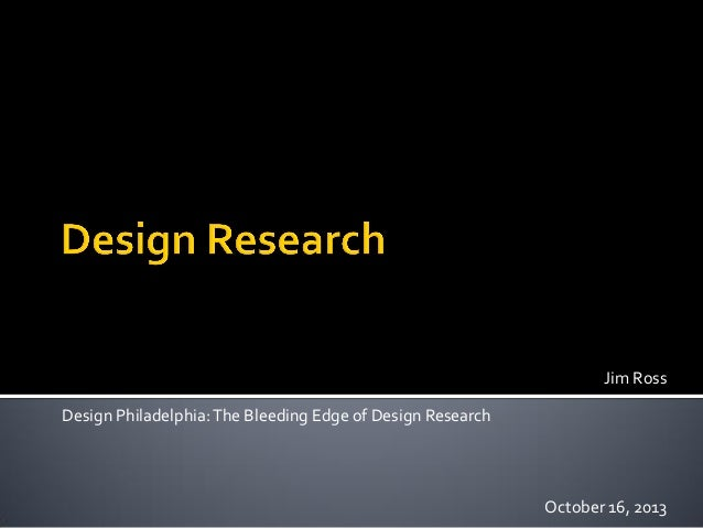 Jim Ross Design Philadelphia: The Bleeding Edge of Design Research  October 16, 2013