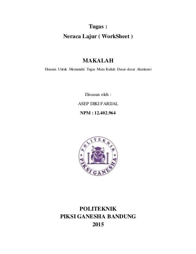 Tugas : Neraca Lajur ( WorkSheet ) MAKALAH Disusun Untuk Memenuhi Tugas Mata Kuliah Dasar-dasar Akuntansi Disusun oleh : A...