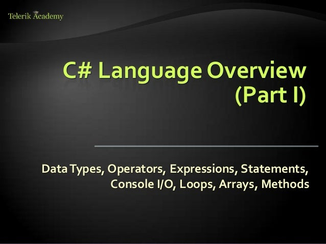 C# Language Overview (Part I) DataTypes, Operators, Expressions, Statements, Console I/O, Loops, Arrays, Methods