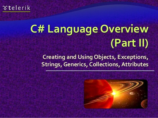 C# Language Overview (Part II) Creating and Using Objects, Exceptions, Strings, Generics, Collections, Attributes