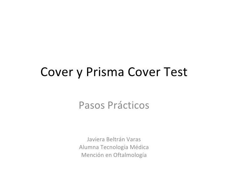 Cover y Prisma Cover Test Pasos Prácticos Javiera Beltrán Varas Alumna Tecnología Médica Mención en Oftalmología