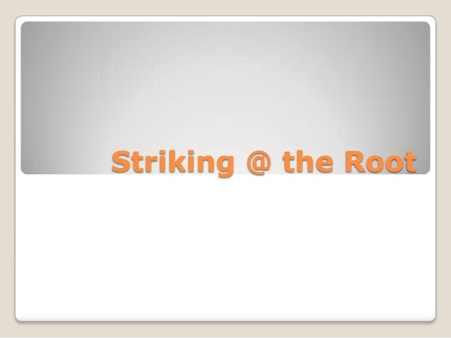 Striking @ the Root