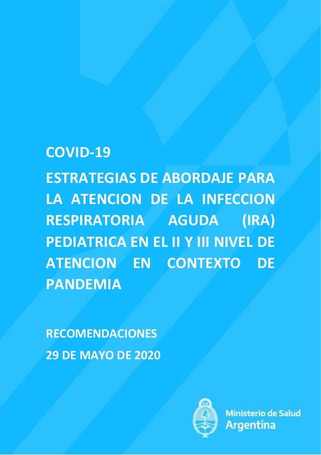 COVID-19 ESTRATEGIAS DE ABORDAJE PARA LA ATENCION DE LA INFECCION RESPIRATORIA AGUDA (IRA) PEDIATRICA EN EL II Y III NIVEL...