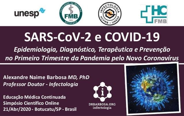 SARS-CoV-2 e COVID-19 Epidemiologia, Diagn�stico, Terap�utica e Preven��o no Primeiro Trimestre da Pandemia pelo Novo Coro...