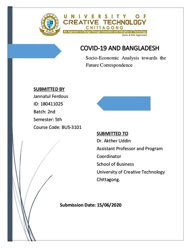 COVID-19 AND BANGLADESH Socio-Economic Analysis towards the Future Correspondence Submitted By: Submitted By: SUBMITTED BY...