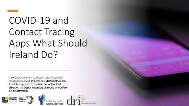 COVID-19 and Contact Tracing Apps - What Should Ireland Do? A collaborative event to discuss Ireland's technical response ...