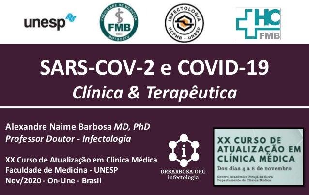 SARS-COV-2 e COVID-19 Clínica & Terapêutica Alexandre Naime Barbosa MD, PhD Professor Doutor - Infectologia XX Curso de At...