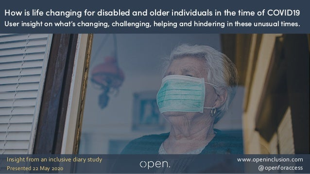 1 www.openinclusion.com @openforaccessPresented 22 May 2020 Insight from an inclusive diary study How is life changing for...