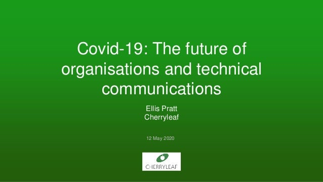 Covid-19: The future of organisations and technical communications Ellis Pratt Cherryleaf 12 May 2020