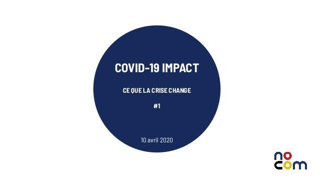 1 COVID-19 IMPACT CE QUE LA CRISE CHANGE #1 10 avril 2020