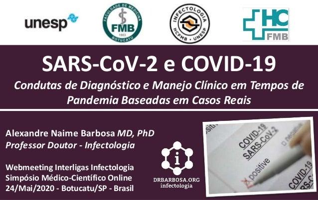 SARS-CoV-2 e COVID-19 Condutas de Diagn�stico e Manejo Cl�nico em Tempos de Pandemia Baseadas em Casos Reais Alexandre Nai...