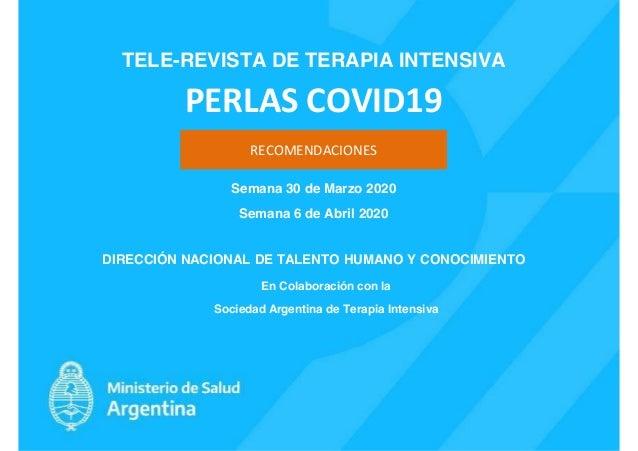 TELE-REVISTA DE TERAPIA INTENSIVA PERLAS COVID19 Semana 30 de Marzo 2020 Semana 6 de Abril 2020 DIRECCIÓN NACIONAL DE TALE...