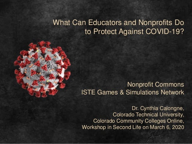 What Can Educators and Nonprofits Do to Protect Against COVID-19? Nonprofit Commons ISTE Games & Simulations Network Dr. C...