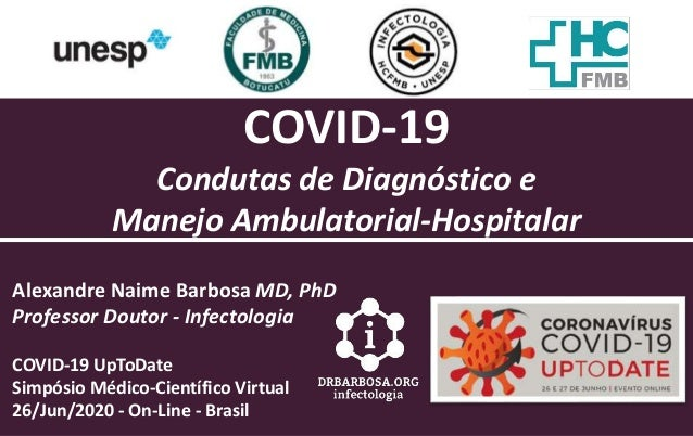 COVID-19 Condutas de Diagn�stico e Manejo Ambulatorial-Hospitalar Alexandre Naime Barbosa MD, PhD Professor Doutor - Infec...