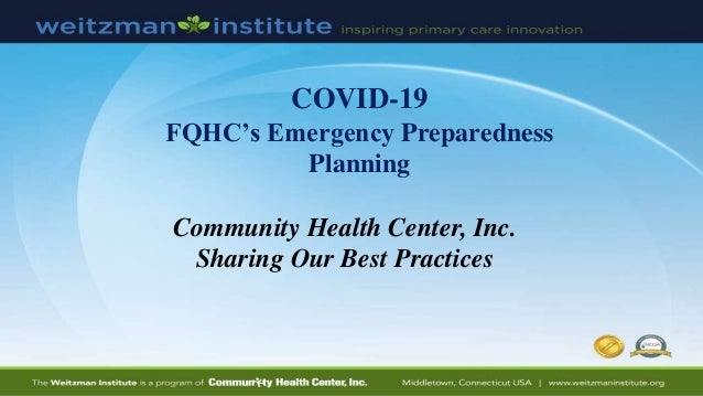 COVID-19 FQHC's Emergency Preparedness Planning Community Health Center, Inc. Sharing Our Best Practices