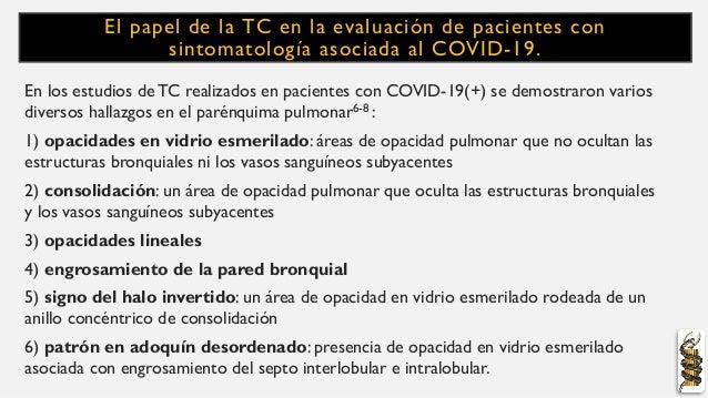 El papel de la TC en la evaluación de pacientes con sintomatología asociada al COVID-19. En los estudios de TC realizados ...