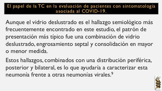 El papel de la TC en la evaluación de pacientes con sintomatología asociada al COVID-19. Aunque el vidrio deslustrado es e...