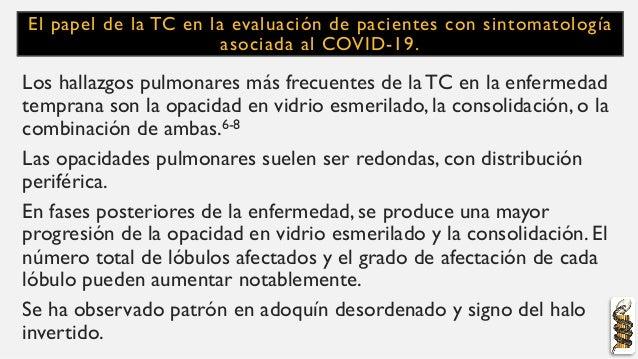El papel de la TC en la evaluación de pacientes con sintomatología asociada al COVID-19. Los hallazgos pulmonares más frec...