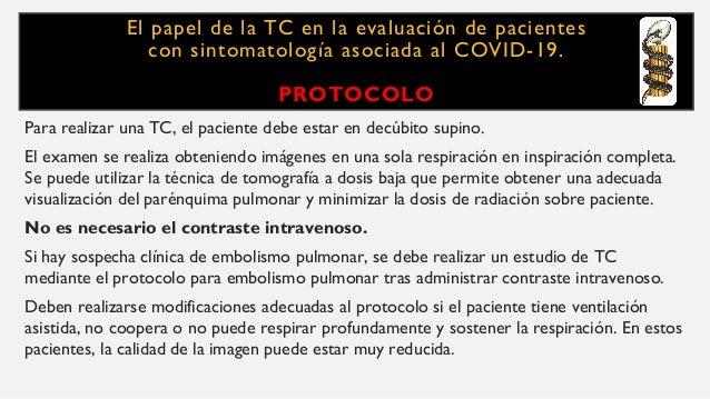 El papel de la TC en la evaluación de pacientes con sintomatología asociada al COVID-19. PROTOCOLO Para realizar una TC, e...