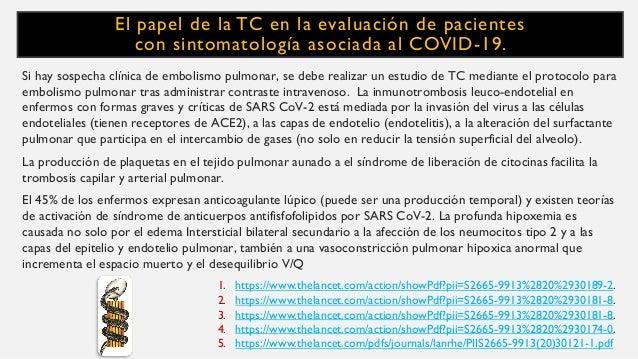 El papel de la TC en la evaluación de pacientes con sintomatología asociada al COVID-19. Si hay sospecha clínica de emboli...