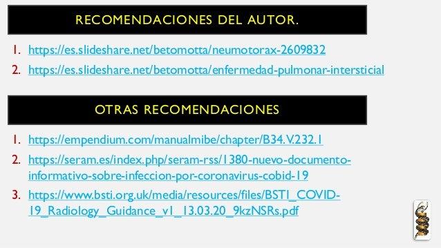 RECOMENDACIONES DEL AUTOR. 1. https://es.slideshare.net/betomotta/neumotorax-2609832 2. https://es.slideshare.net/betomott...