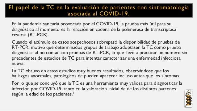 El papel de la TC en la evaluación de pacientes con sintomatología asociada al COVID-19. En la pandemia sanitaria provocad...