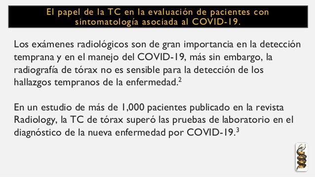 El papel de la TC en la evaluación de pacientes con sintomatología asociada al COVID-19. Los exámenes radiológicos son de ...