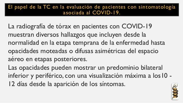 El papel de la TC en la evaluación de pacientes con sintomatología asociada al COVID-19. La radiografía de tórax en pacien...