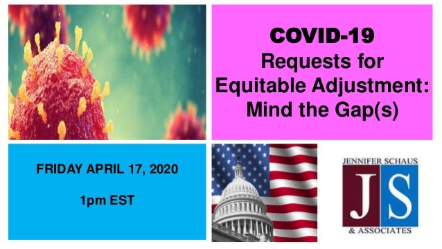 COVID-19 Requests for Equitable Adjustment: Mind the Gap(s) FRIDAY APRIL 17, 2020 1pm EST
