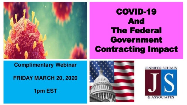COVID-19 And The Federal Government Contracting Impact Complimentary Webinar FRIDAY MARCH 20, 2020 1pm EST