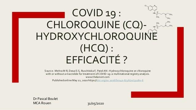 COVID 19 : CHLOROQUINE (CQ)- HYDROXYCHLOROQUINE (HCQ) : EFFICACITÉ ? Source : Mehra M R, Desai S S, Ruschitzka F, PatelAN ...