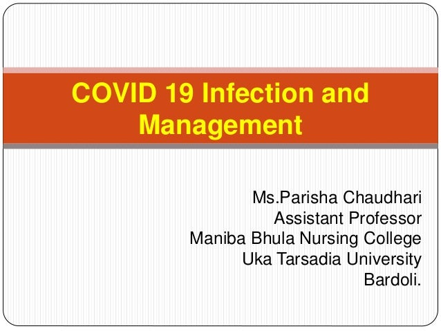 Ms.Parisha Chaudhari Assistant Professor Maniba Bhula Nursing College Uka Tarsadia University Bardoli. COVID 19 Infection ...